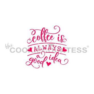 Coffee is Always a Good Idea Stencil